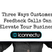 Three Ways Customer Feedback Calls Can Elevate Your Business