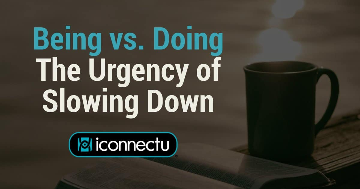 Being vs. Doing | The Urgency of Slowing Down
